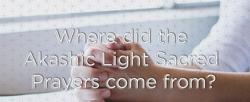 Where did the Akashic Light Sacred Prayer come from?